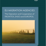 EU Migration Agencies: The Operation and Cooperation of FRONTEX, EASO and EUROPOL